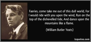 quote-faeries-come-take-me-out-of-this-dull-worfaries wby